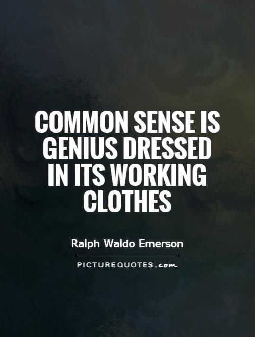 https://i1.wp.com/img.picturequotes.com/2/21/20935/common-sense-is-genius-dressed-in-its-working-clothes-quote-1.jpg
