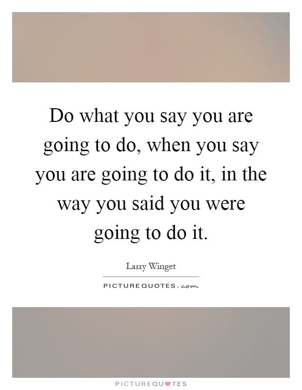 What Say Do You Going Quotes Do You Re
