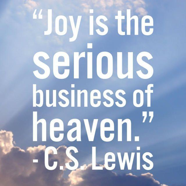 Joy Is The Serious Business Of Heaven Picture Quotes