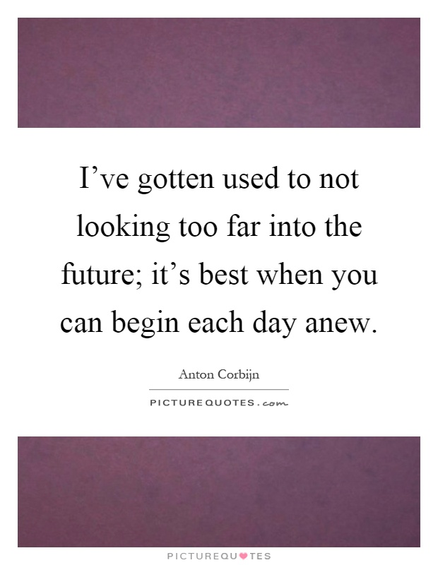 Image result for sayings about looking to far into the future