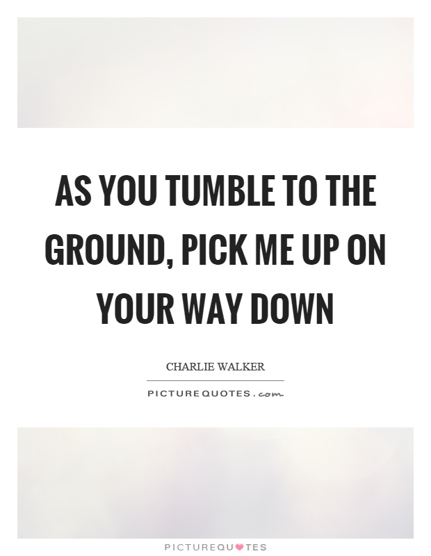Pick Me When You Re Feeling Down Quotes