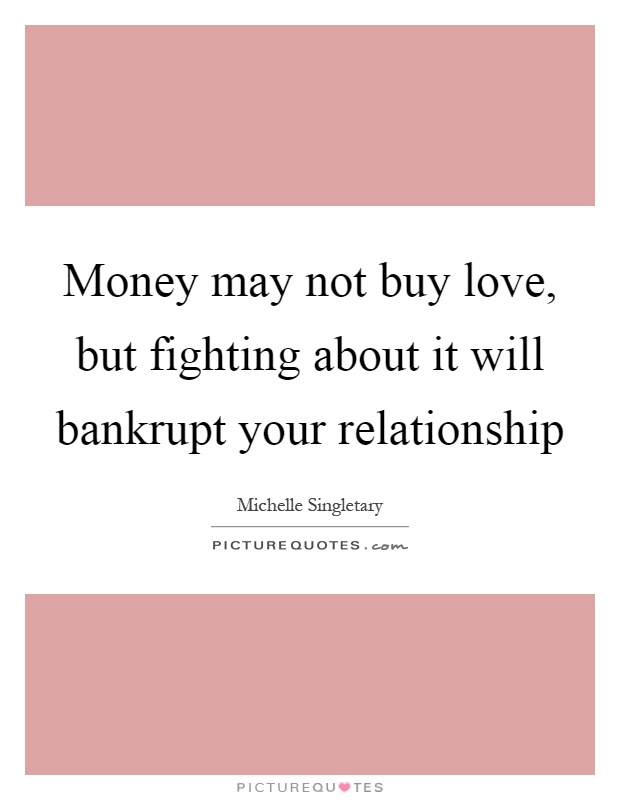 Money May Not Buy Love But Fighting About It Will Bankrupt Your Picture Quotes
