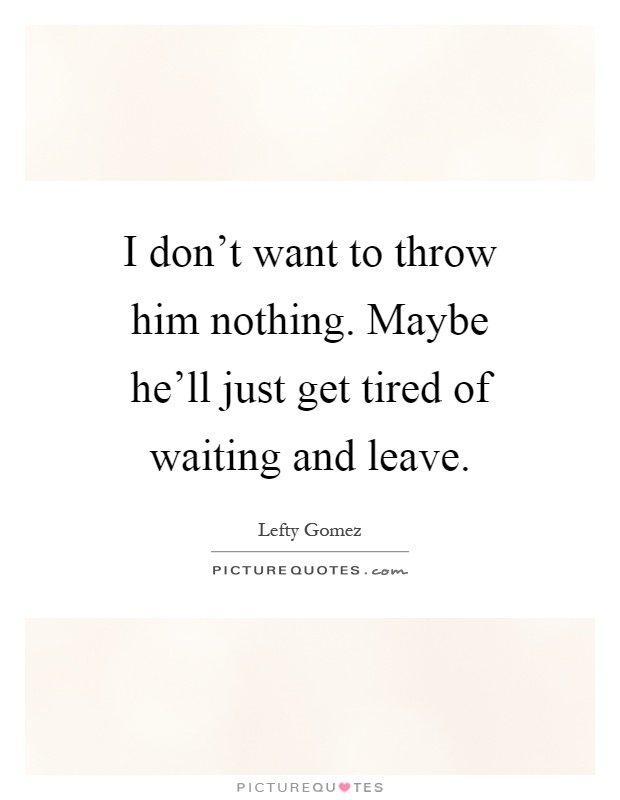 Waiting Him Quotes About