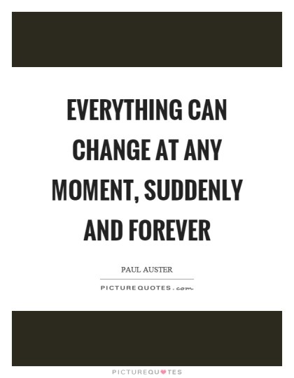 Image result for in a moment everything can change quotes