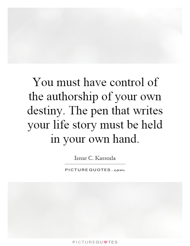 https://i1.wp.com/img.picturequotes.com/2/40/39373/you-must-have-control-of-the-authorship-of-your-own-destiny-the-pen-that-writes-your-life-story-quote-1.jpg