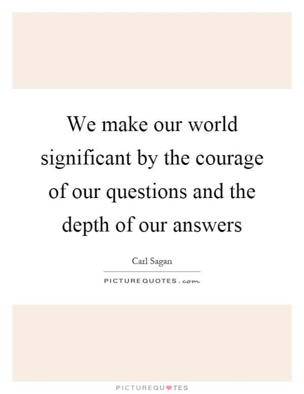 We make our world significant by the courage of our ...