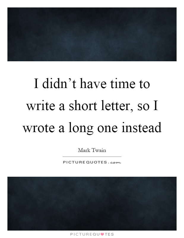 https://i1.wp.com/img.picturequotes.com/2/418/417552/i-didnt-have-time-to-write-a-short-letter-so-i-wrote-a-long-one-instead-quote-1.jpg