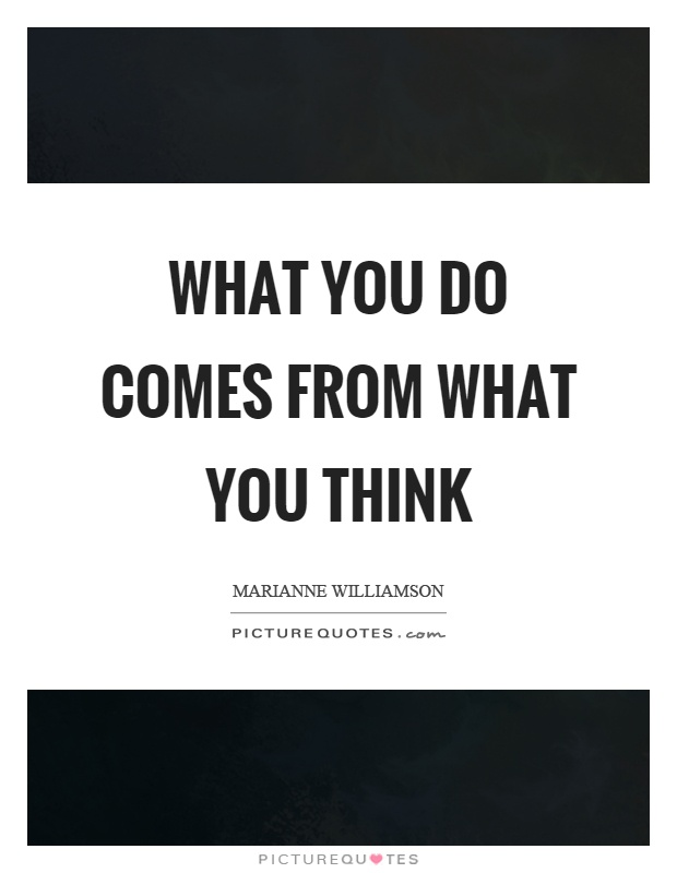Image result for what you do comes from what you think