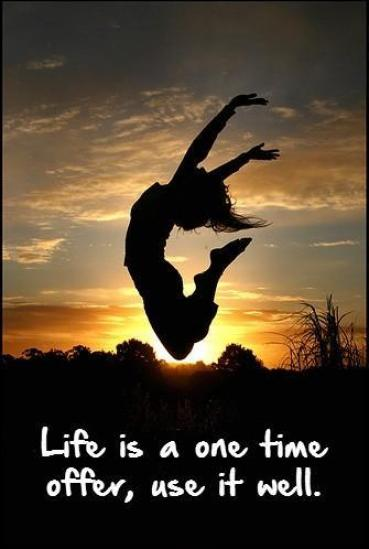 Life is a one time offer, use it well Picture Quote #1