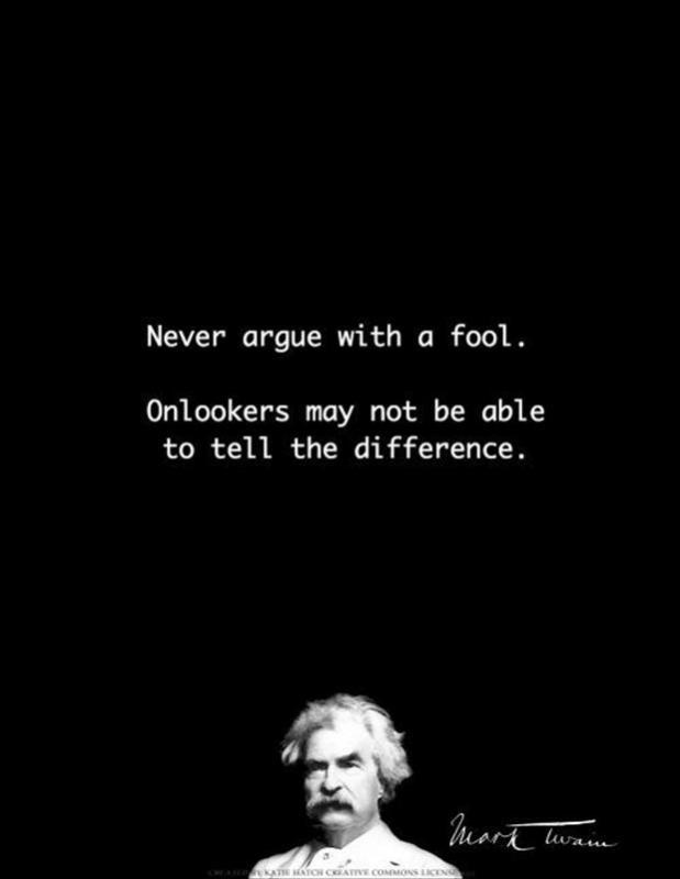 Never argue with a fool. Onlookers may not be able to tell the difference. Picture Quote #1