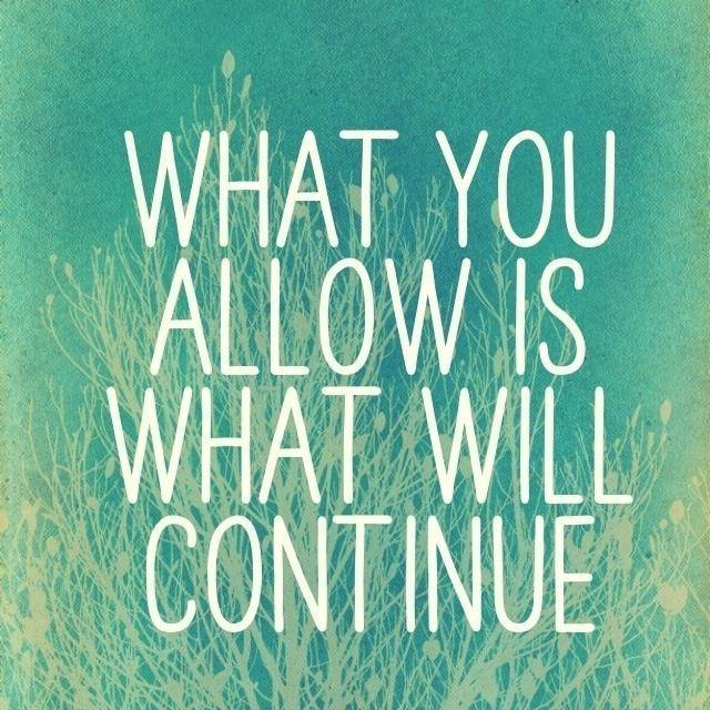 Image result for what you allow is what will continue