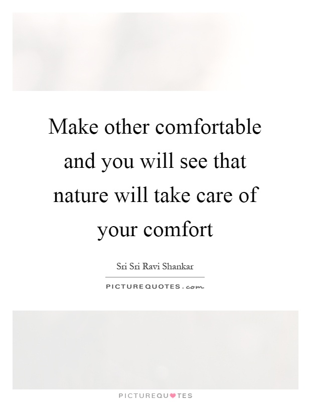 https://i1.wp.com/img.picturequotes.com/2/501/500172/make-other-comfortable-and-you-will-see-that-nature-will-take-care-of-your-comfort-quote-1.jpg