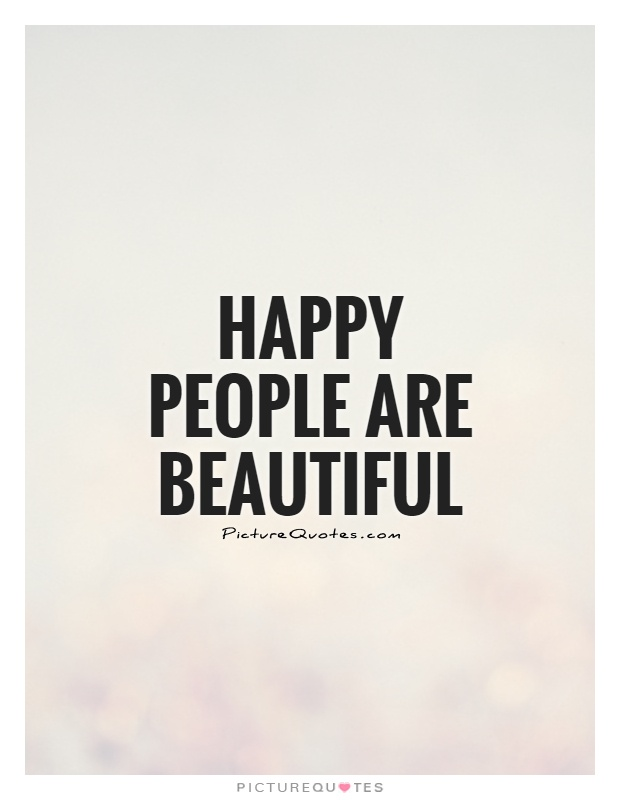 Image of: Life Quotes Happy People Are Beautiful Picture Quote 1 Success Magazine Happy People Are Beautiful Picture Quotes