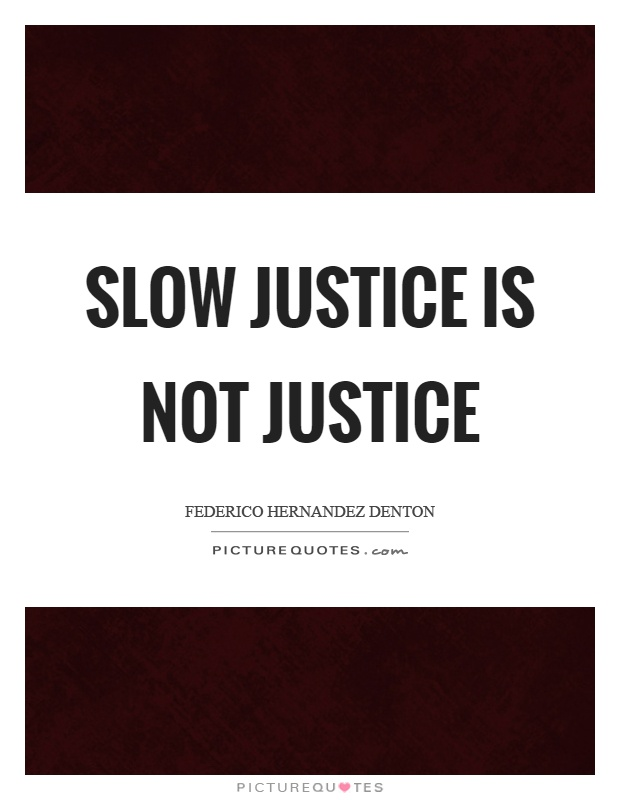 Image result for slow justice is not justice