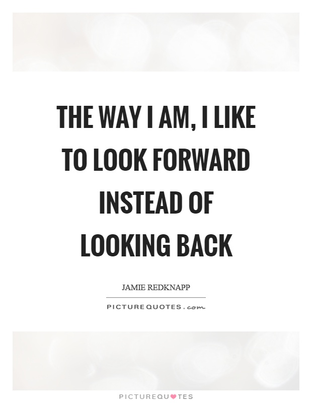 Quotes About Not Looking Backwards Move On Quotes For Him