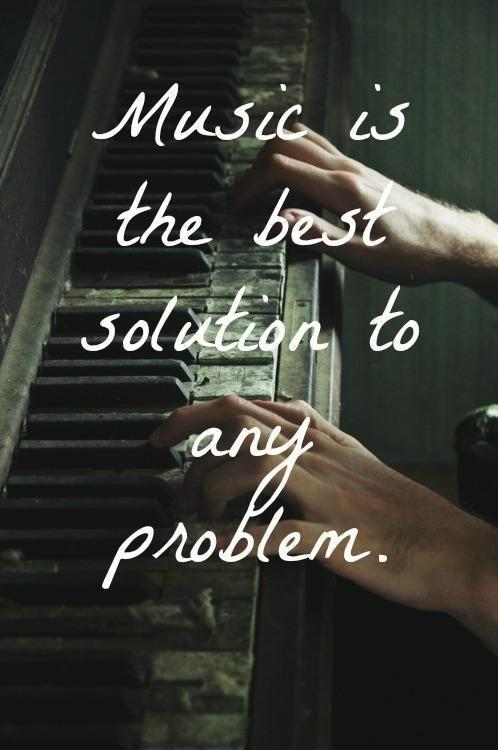 Music is the best solution to any problem | Picture Quotes