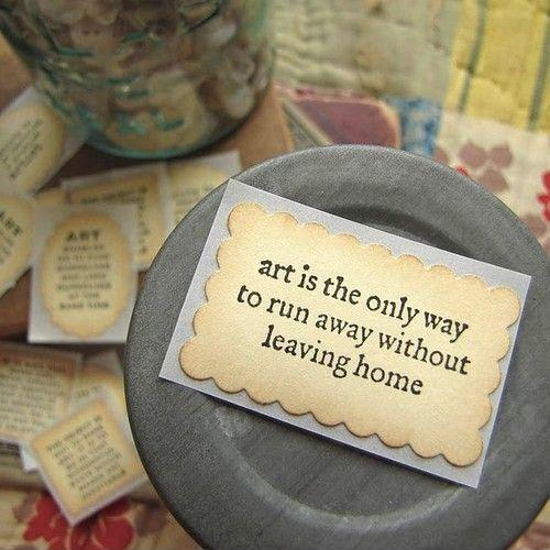 Afbeeldingsresultaat voor art is the only way to run away without leaving home