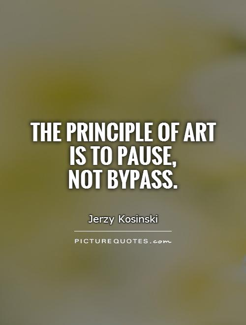 https://i1.wp.com/img.picturequotes.com/2/6/5975/the-principle-of-art-is-to-pause-not-bypass-quote-1.jpg