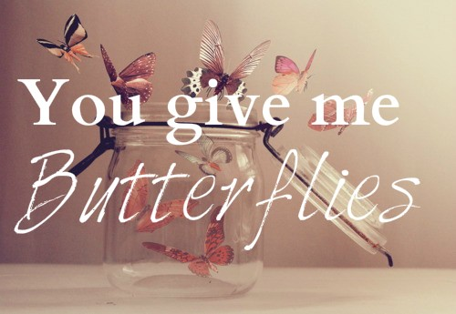 You Give Me Butterflies Quotes