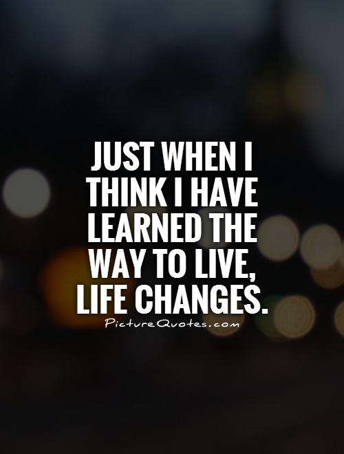 Life Changes Quotes & Sayings   Life Changes Picture Quotes