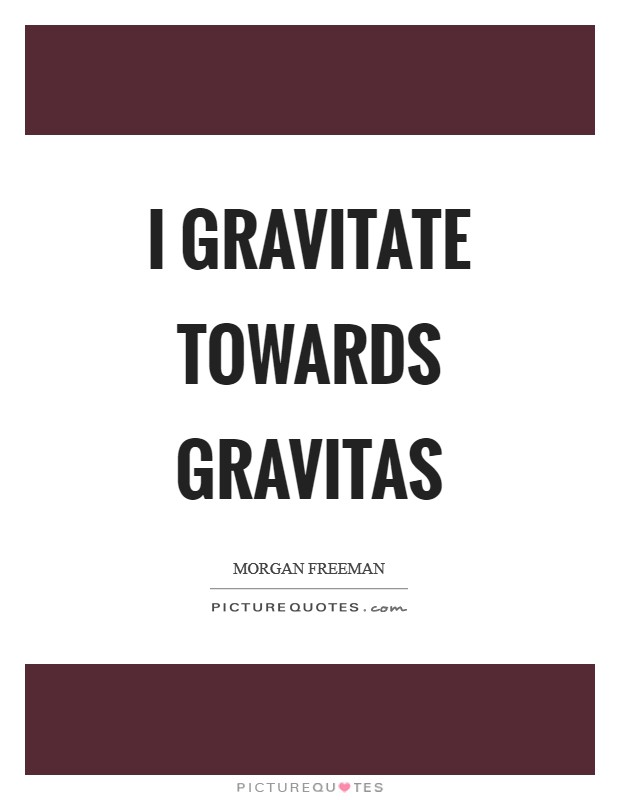 Image result for gravitas quotes