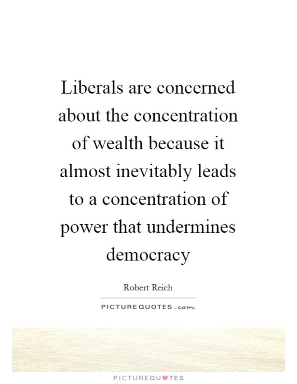 Liberals are concerned about the concentration of wealth ...