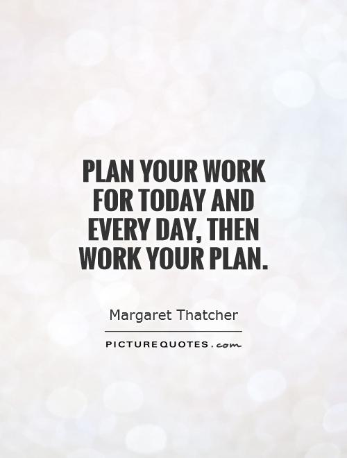 Plan your work for today and every day, then work your plan. Picture Quote #1