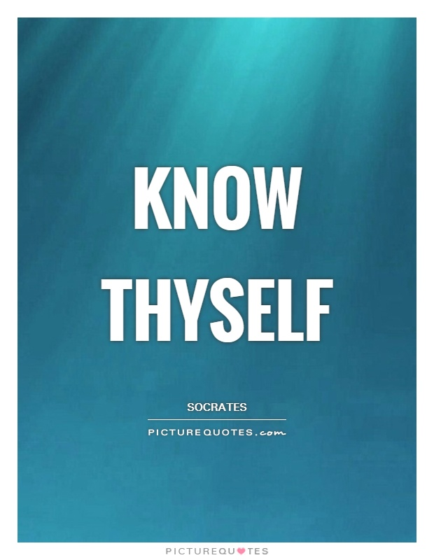 Know thyself Picture Quote #1