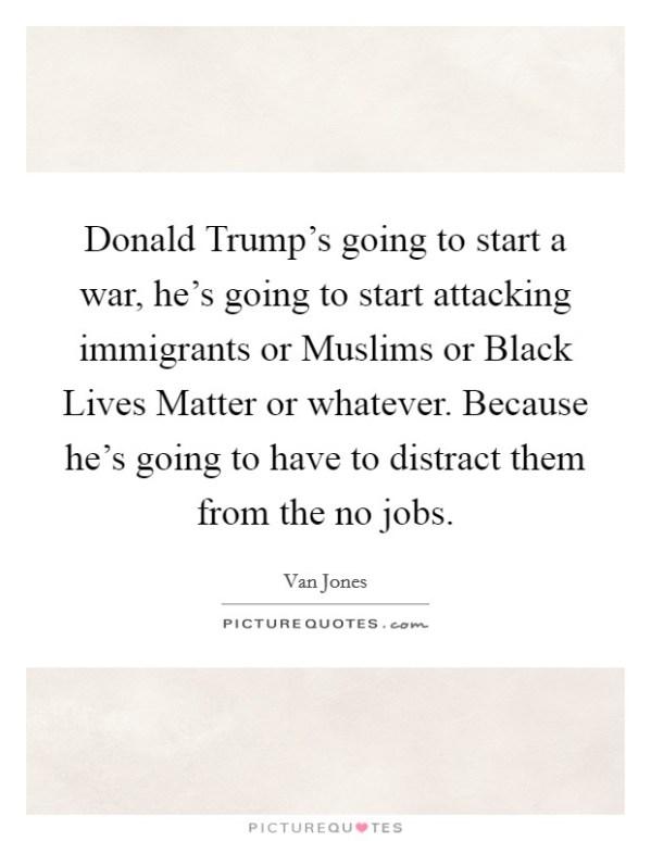 Donald Trump's going to start a war, he's going to start ...