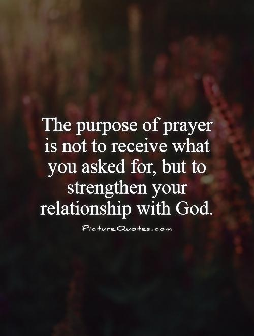 Image of: Praying The Purpose Of Prayer Is Not To Receive What You Asked For But To Strengthen Picturequotescom Prayer Quotes Prayer Sayings Prayer Picture Quotes