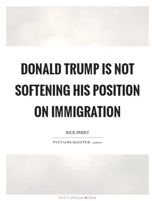 Donald Trump is not softening his position on immigration ...