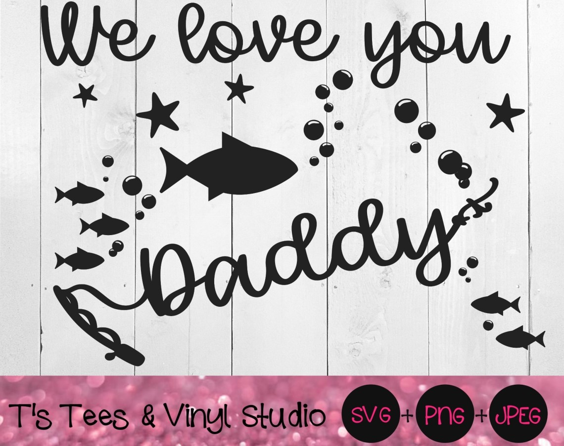 Download Daddy Svg, Fishing Svg, We Love You Daddy Svg, Father's ...