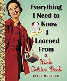Everything I Need To Know I Learned From a Little Golden Book (Little Golden Books (Random House)) Kindle Edition