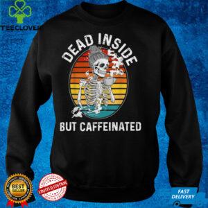 Dead Inside But Caffeinated Shirt Skeleton Drinking Coffee T Shirt