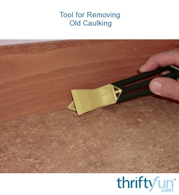 Tool For Removing Old Caulking ThriftyFun