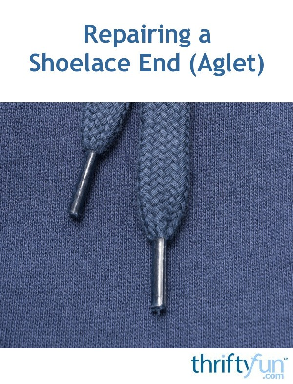 Repairing A Shoelace End Aglet ThriftyFun