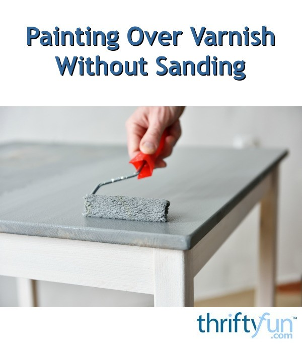Painting Over Varnish Without Sanding ThriftyFun
