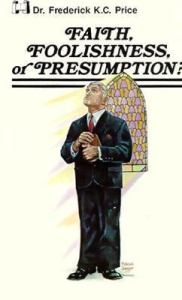 Faith  Foolishness or Presumption book by Frederick K C  Price Paperback Faith  Foolishness  or Presumption Book