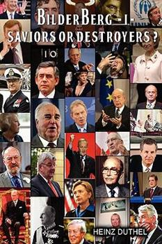 - The Bilderberger Group - Saviors or Destroyers? I