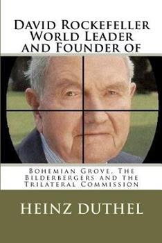 David Rockefeller - World Leader and Founder of