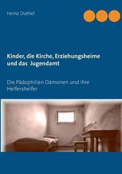Kinder - Katholische Kirche–Erziehungsheime- Jugendamt: Die Pädophilien Dämonen und ihre Helfershelfer
