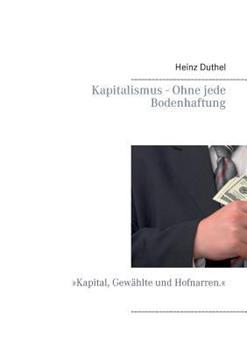 Kapitalismus - Ohne jede Bodenhaftung: »Kapital, Gewählte und Hofnarren.«