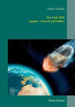 Das Ende 2029: Apophis 2029 - Asteroid auf Erdkurs