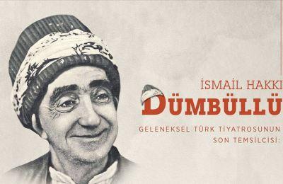 Geleneksel Türk tiyatrosunun son temsilcisi: İsmail Hakkı Dümbüllü