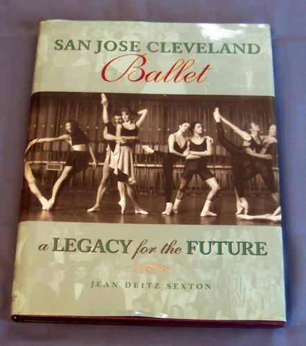 San Jose Cleveland Ballet: A Legacy for the Future 1st ...