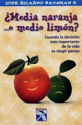 Media Naranja ...O Medio Limon: Cuando la Decision Mas ...