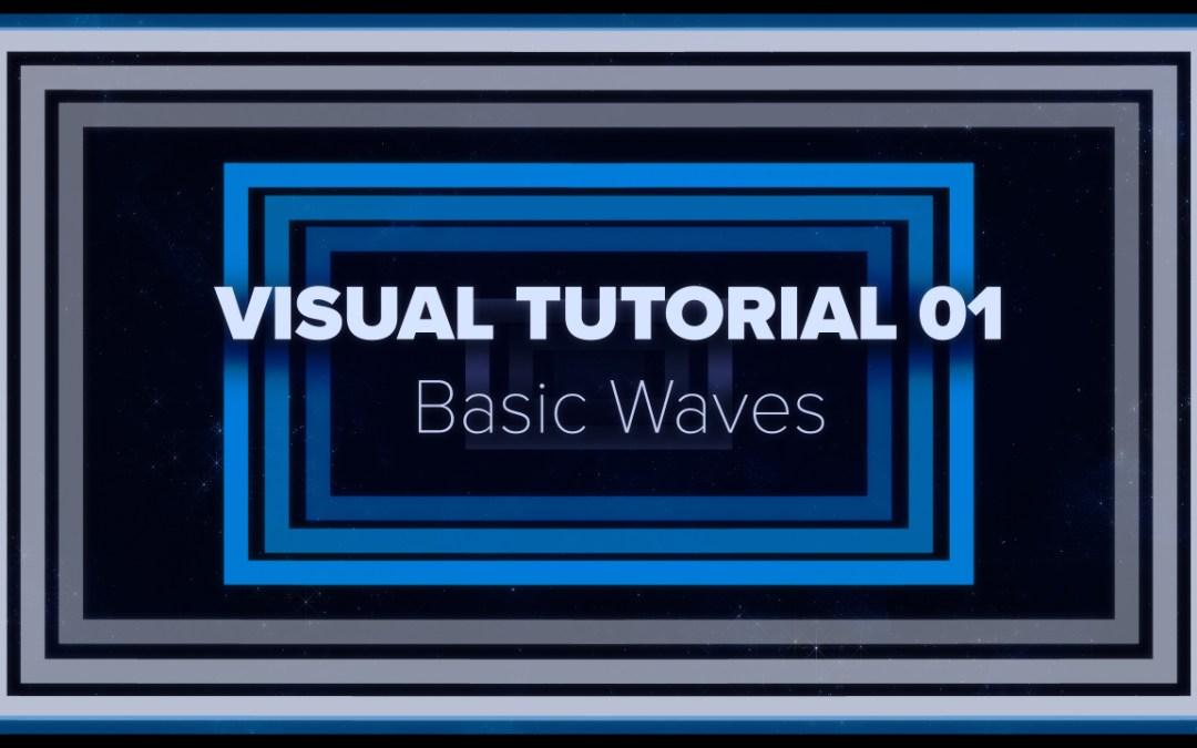 VISUAL TUTORIAL 01 – Basic Waves