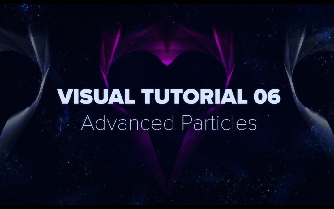 VISUAL TUTORIAL 06 – Advanced Particles