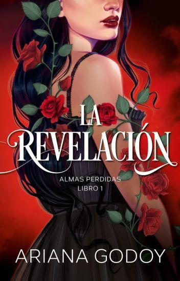La Revelación (Almas Perdidas I) [Editando]✔️ - Ariana Godoy - Wattpad