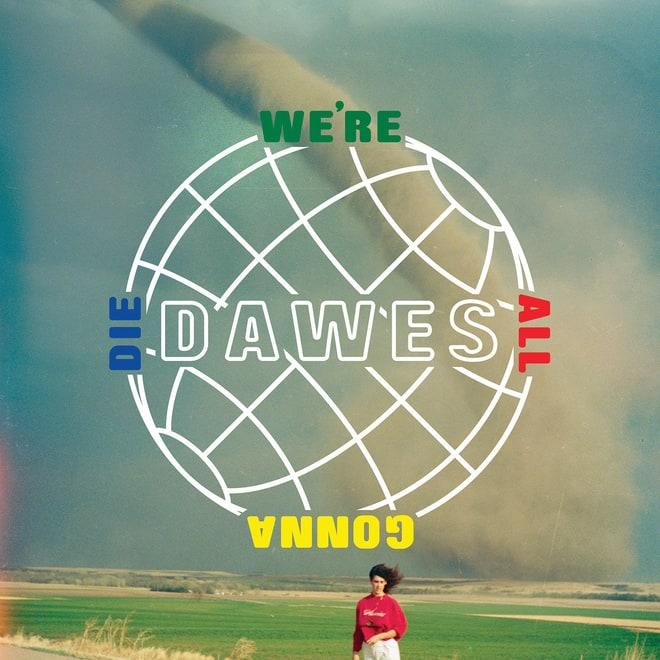 Dawes, 'We're All Gonna Die'